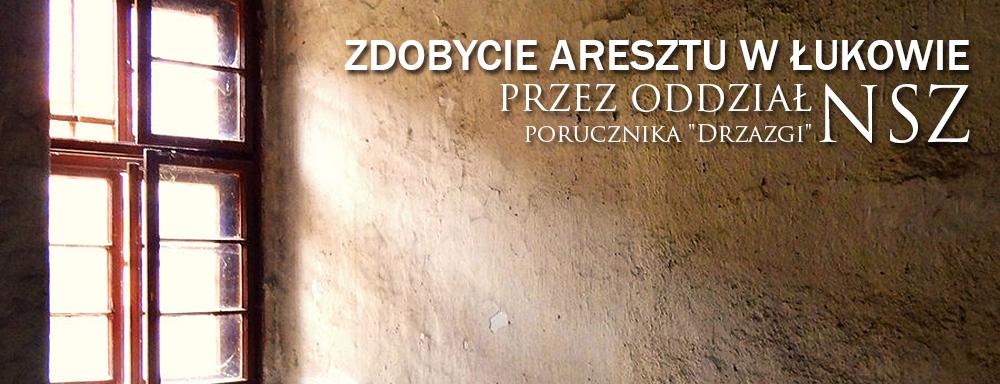 """Zdobycie aresztu w Łukowie przez oddział NSZ por. """"Drzazgi"""""""